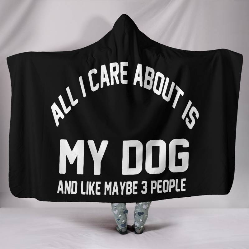 All i care about is my dog Hooded Blanket