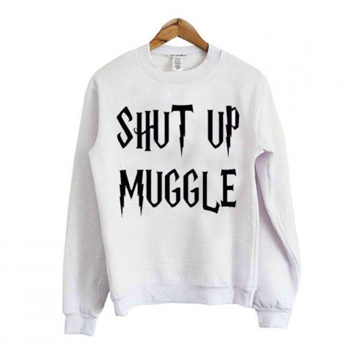 Shut Up Muggle Sweatshirt (Oztmu)