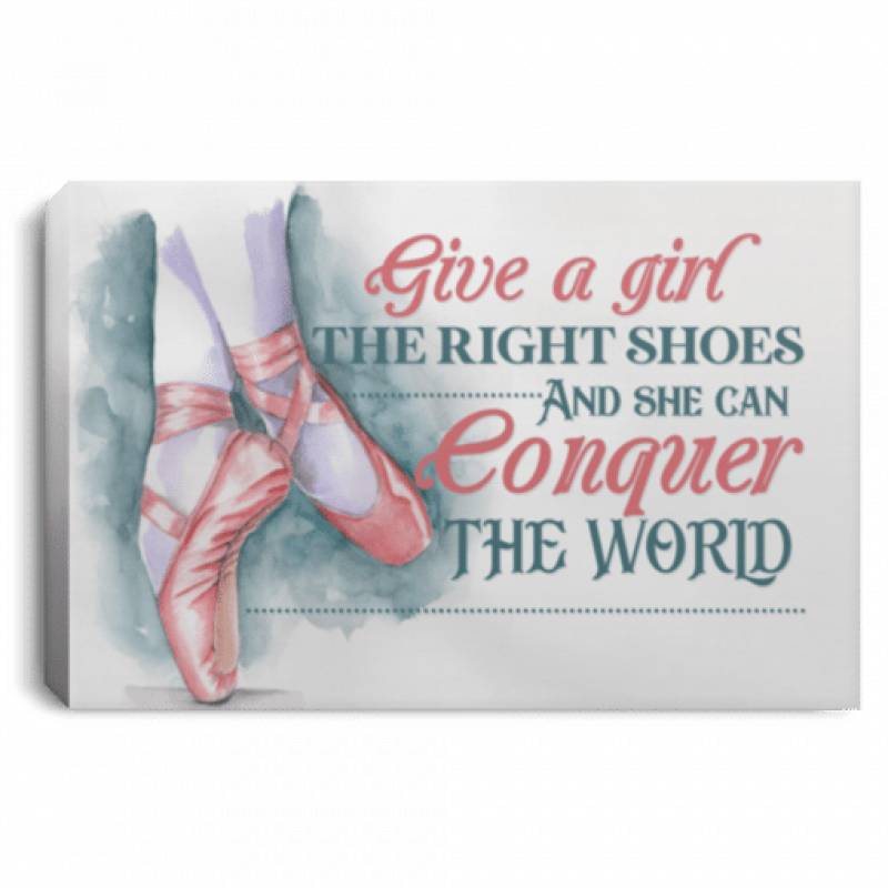 Ballerina Give a Girl the Right Shoes and She Can Conquer the World Framed Canvas  Unframed Poster