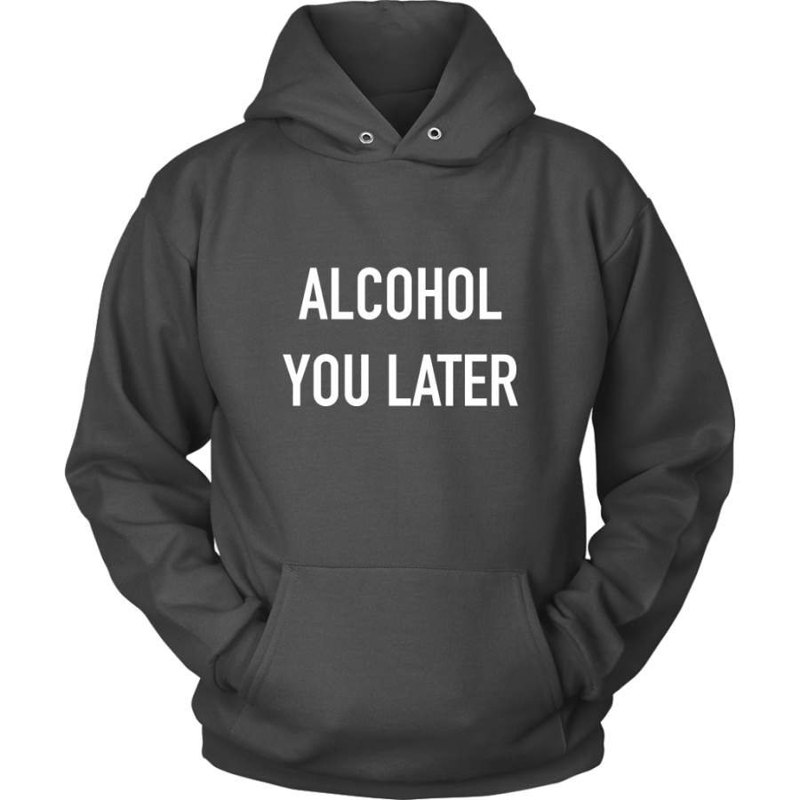 Alcohol You Later Hoodie