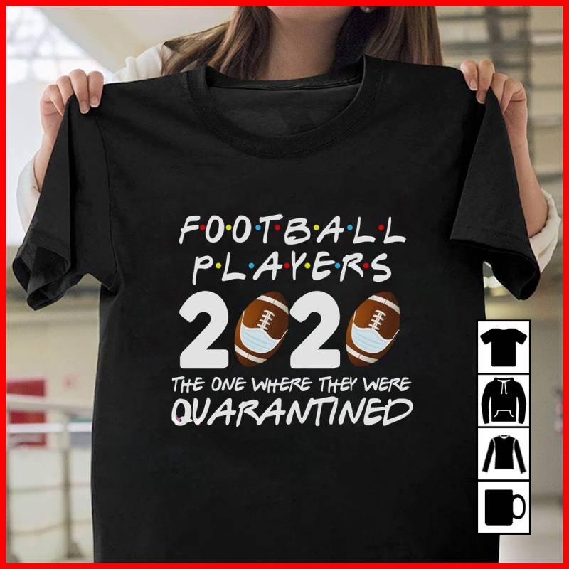 Football Players 2020 With Friends, The One Where They Were Quarantine Mug, T-Shirt, Long Sleeve, Sweatshirt, Hoodie