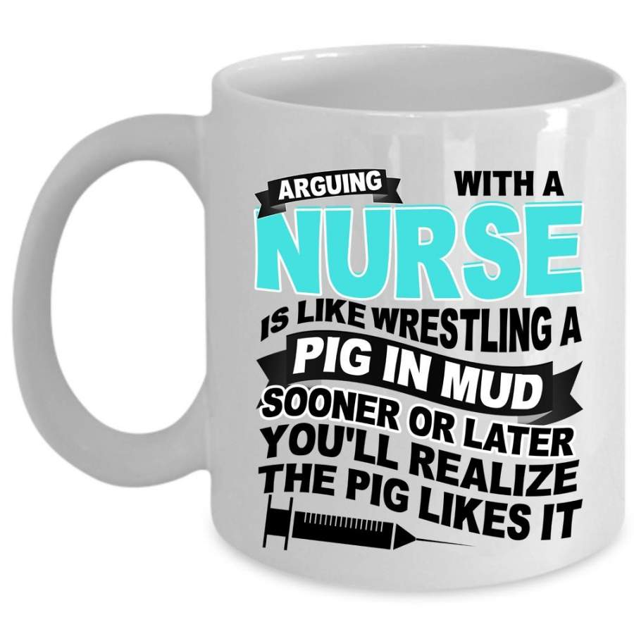 Funny Nurses Coffee Mug, Don't Arguing With A Nurse Cup