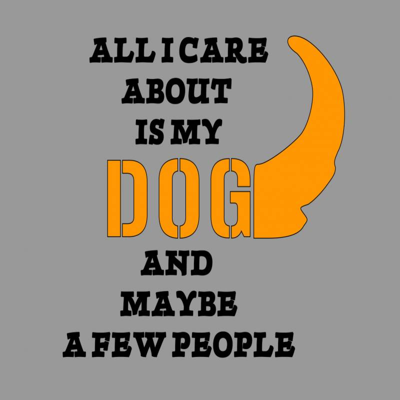 All I Care About Is My Dog T-Shirt